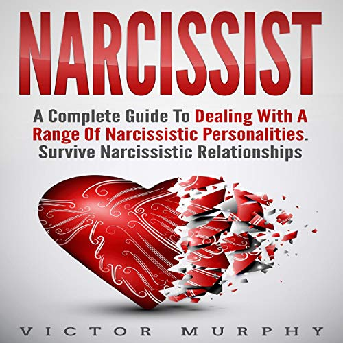 Narcissist: A Complete Guide to Dealing with a Range of Narcissistic Personalities - Survive Narcissistic Relationships. Book Cover