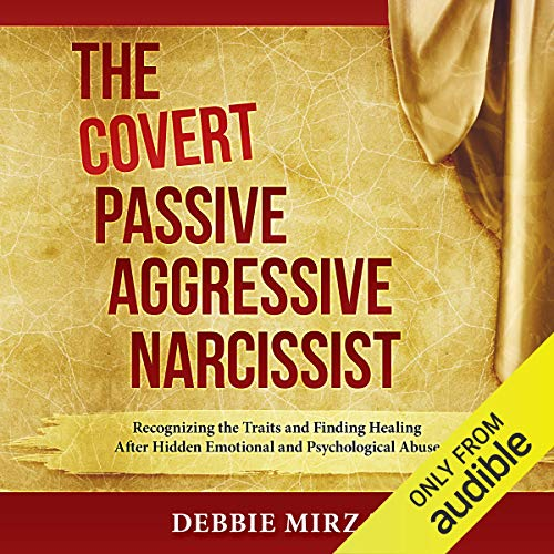 The Covert Passive-Aggressive Narcissist: Recognizing the Traits and Finding Healing After Hidden Emotional and Psychological Abuse Book Cover